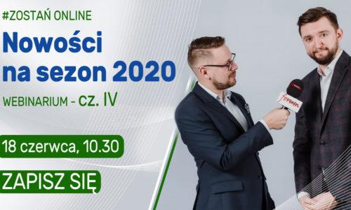 Webinarium – nowości nasezon 2020 IV